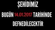 ŞEHİDİMİZ BUGUN (14.01.2017)DEFNEDİLECEKTİR.