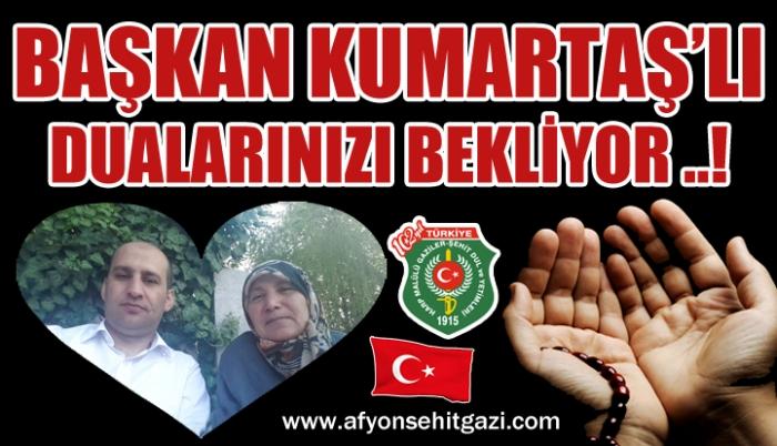 BAŞKAN KUMARTAŞ'LI  DUALARINIZI BEKLİYOR ..!