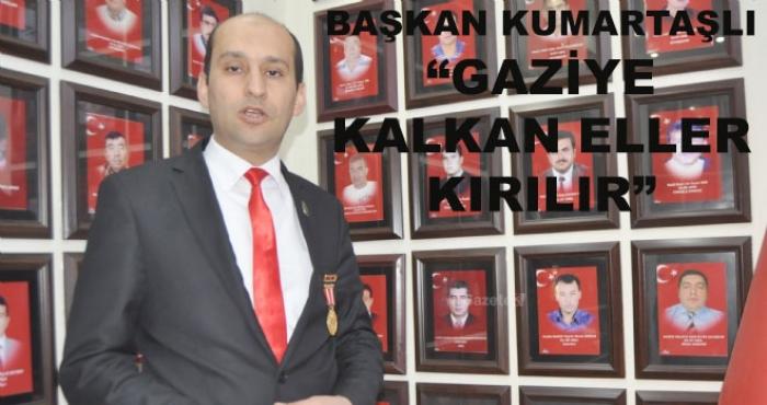 """BAŞKAN KUMARTAŞLI """"GAZİLERE KALKAN ELLER KIRILIR"""""""
