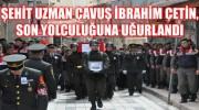 Şehidimiz Uzman Jandarma Çavuş İbrahim ÇETİN Son Yolculuğuna Uğurlandı