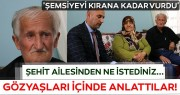 ŞEHİT AİLESİ KOMŞUSU TARAFINDAN DARP EDİLDİ