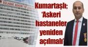 """""""ASKERİ HASTANELER YENİDEN AÇILMALI"""""""