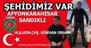 ŞEHİDİMİZ VAR SANDIKLI - P.UZM.ONB. GÖKHAN ORHAN