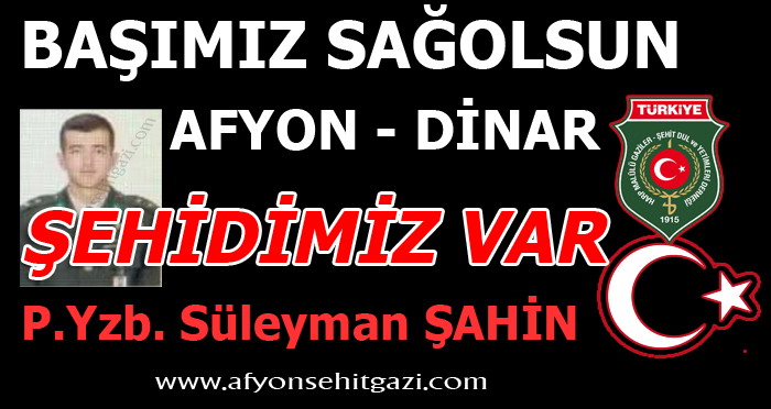 ŞEHİDİMİZ VAR DİNAR - P.Yzb. Süleyman ŞAHİN